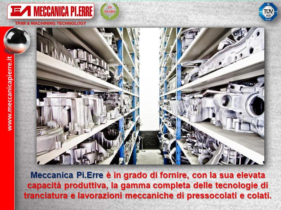 Meccanica Pi.Erre è in grado di fornire, con la sua elevata capacità produttiva, la gamma completa delle tecnologie di tranciatura e lavorazioni mecca