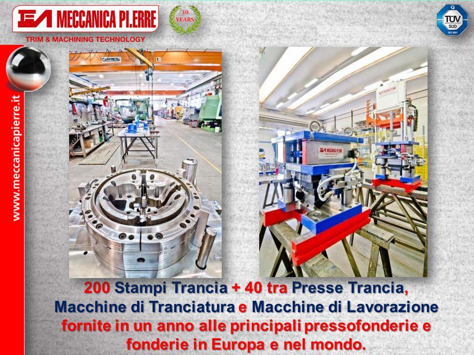 200 Stampi Trancia + 40 tra Presse Trancia, Macchine di Tranciatura e Macchine di Lavorazione fornite in un anno alle principali pressofonderie e fond