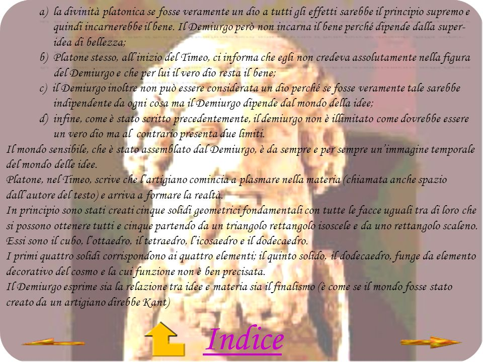 a) la divinità platonica se fosse veramente un dio a tutti gli effetti sarebbe il principio supremo e quindi incarnerebbe il bene. Il Demiurgo però no