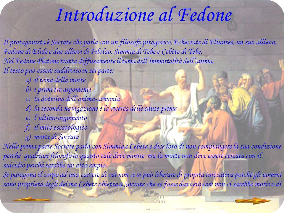 Introduzione al Fedone Il protagonista è Socrate che parla con un filosofo pitagorico, Echecrate di Fliuntee, un suo allievo, Fedone di Elide e due al