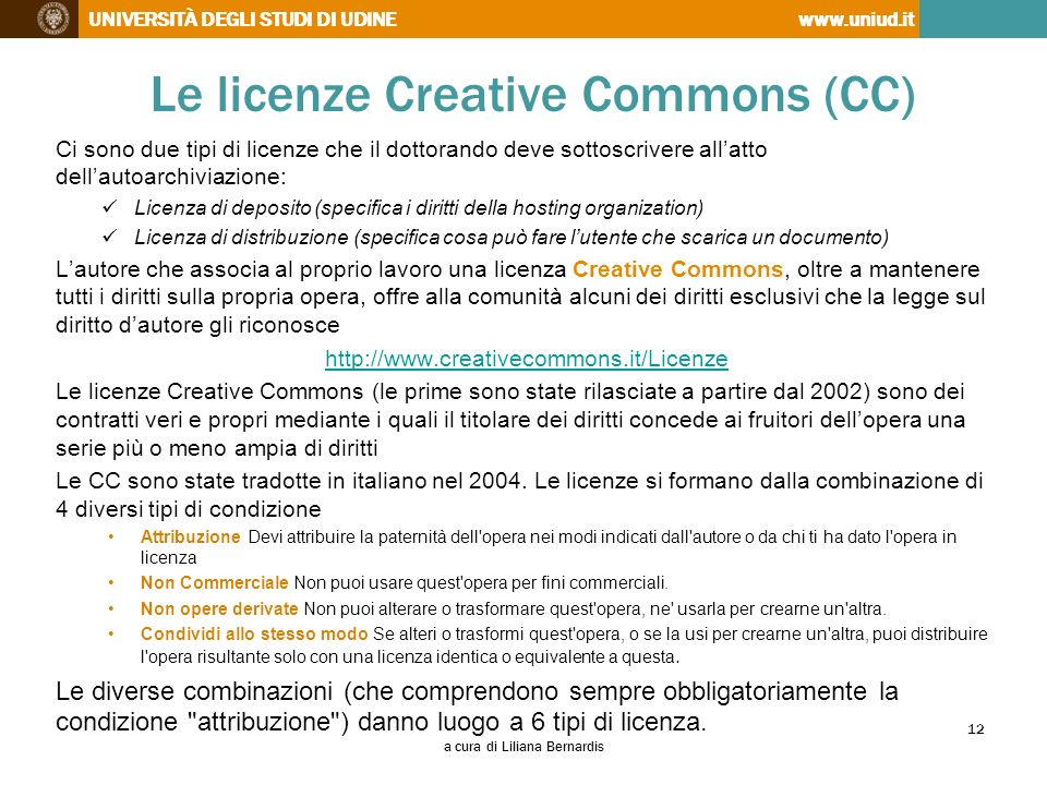 UNIVERSITÀ DEGLI STUDI DI UDINEwww.uniud.it Le licenze Creative Commons (CC) Ci sono due tipi di licenze che il dottorando deve sottoscrivere allatto