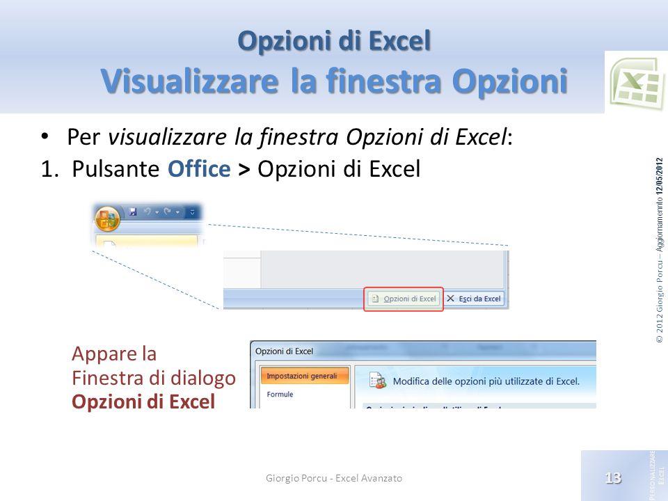 © 2012 Giorgio Porcu – Aggiornamennto 12/05/2012 P ERSONALIZZARE E XCEL Opzioni di Excel Visualizzare la finestra Opzioni 13 Giorgio Porcu - Excel Ava