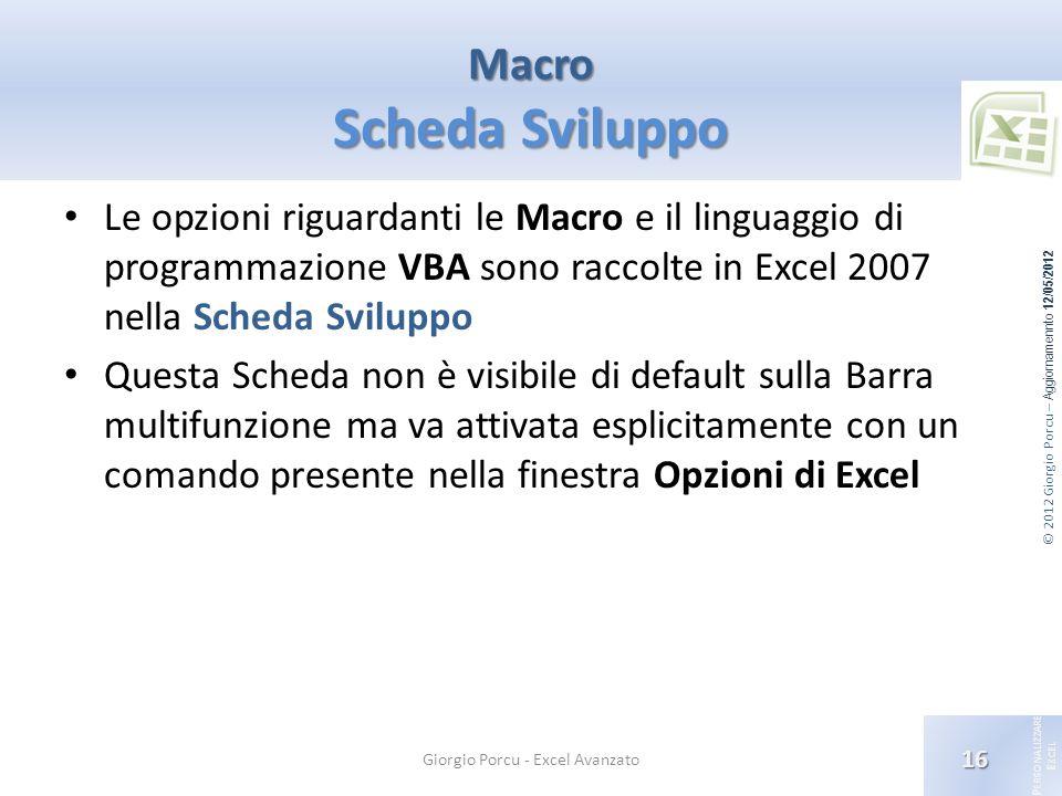 © 2012 Giorgio Porcu – Aggiornamennto 12/05/2012 P ERSONALIZZARE E XCEL Macro Scheda Sviluppo Le opzioni riguardanti le Macro e il linguaggio di progr