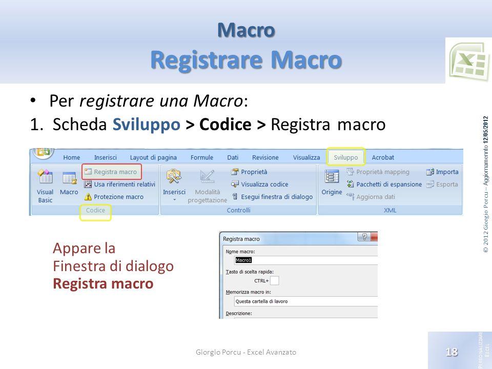 © 2012 Giorgio Porcu – Aggiornamennto 12/05/2012 P ERSONALIZZARE E XCEL Macro Registrare Macro 18 Giorgio Porcu - Excel Avanzato Per registrare una Ma