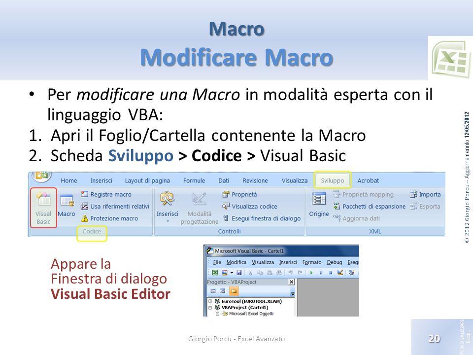 © 2012 Giorgio Porcu – Aggiornamennto 12/05/2012 P ERSONALIZZARE E XCEL Macro Modificare Macro 20 Giorgio Porcu - Excel Avanzato Per modificare una Ma