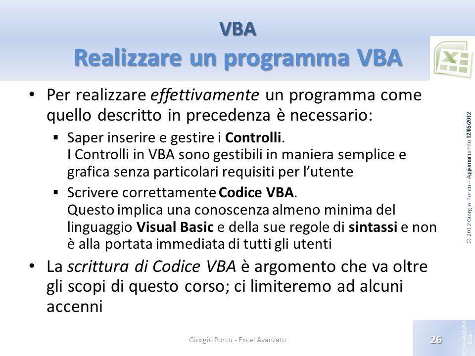 © 2012 Giorgio Porcu – Aggiornamennto 12/05/2012 P ERSONALIZZARE E XCEL Per realizzare effettivamente un programma come quello descritto in precedenza