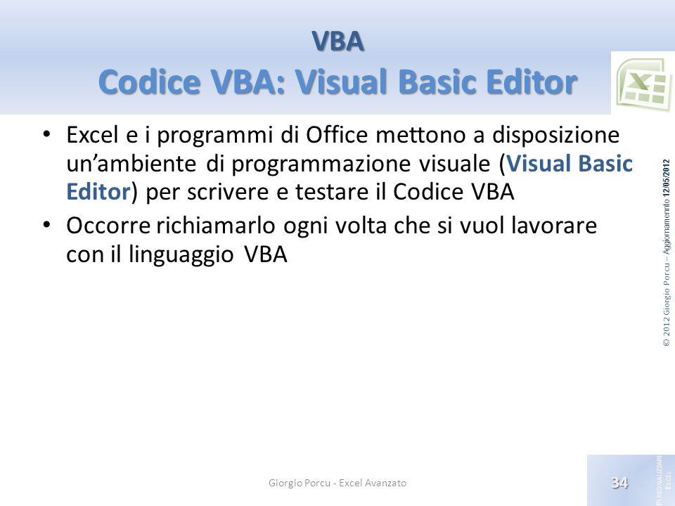 © 2012 Giorgio Porcu – Aggiornamennto 12/05/2012 P ERSONALIZZARE E XCEL Excel e i programmi di Office mettono a disposizione unambiente di programmazi