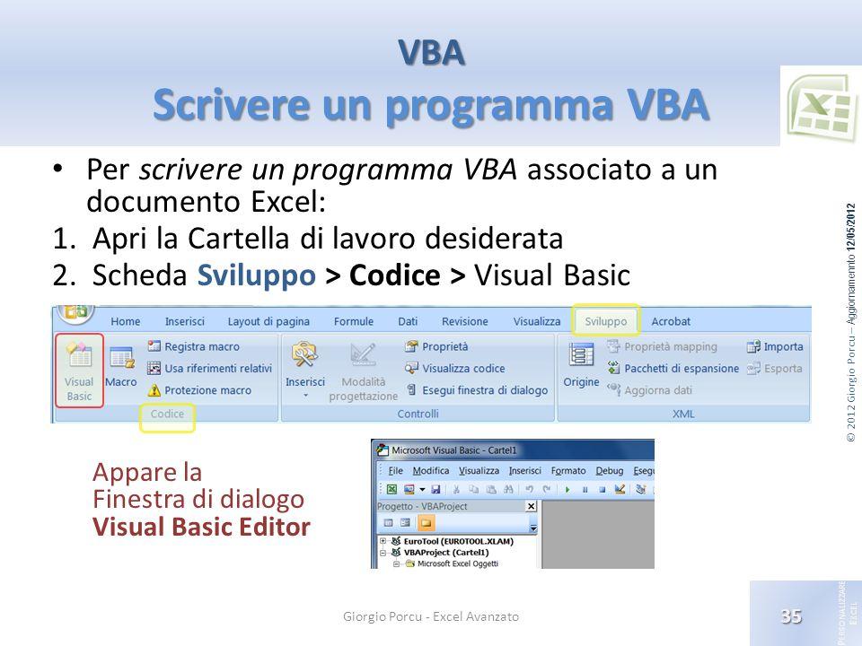 © 2012 Giorgio Porcu – Aggiornamennto 12/05/2012 P ERSONALIZZARE E XCEL VBA Scrivere un programma VBA 35 Giorgio Porcu - Excel Avanzato Per scrivere u