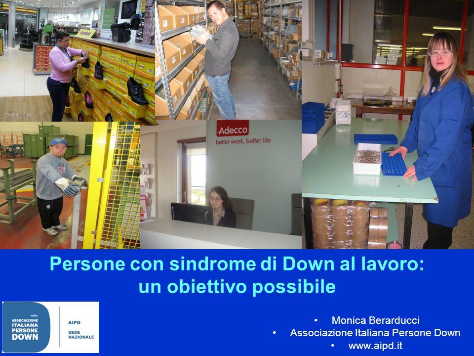 Persone con sindrome di Down al lavoro: un obiettivo possibile Monica Berarducci Associazione Italiana Persone Down www.aipd.it