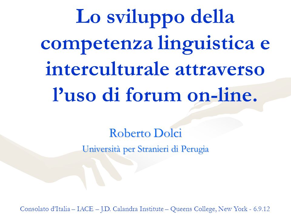 Lo sviluppo della competenza linguistica e interculturale attraverso luso di forum on-line. Roberto Dolci Università per Stranieri di Perugia Consolat