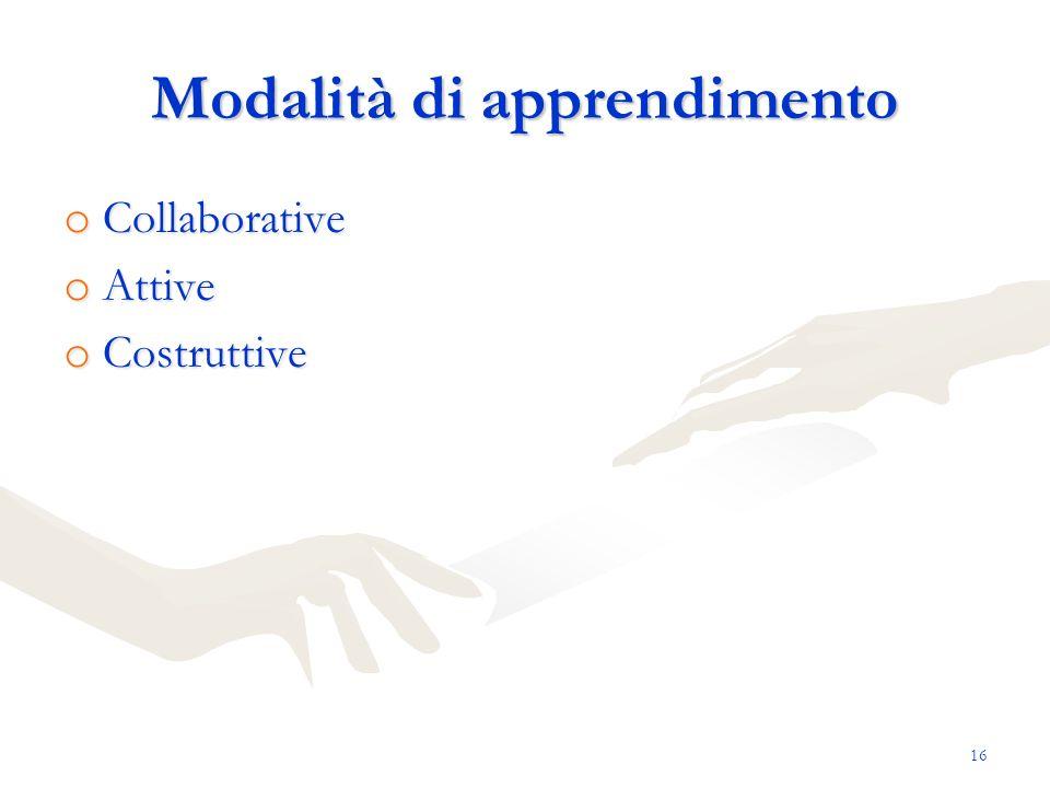 Modalità di apprendimento o Collaborative o Attive o Costruttive 16