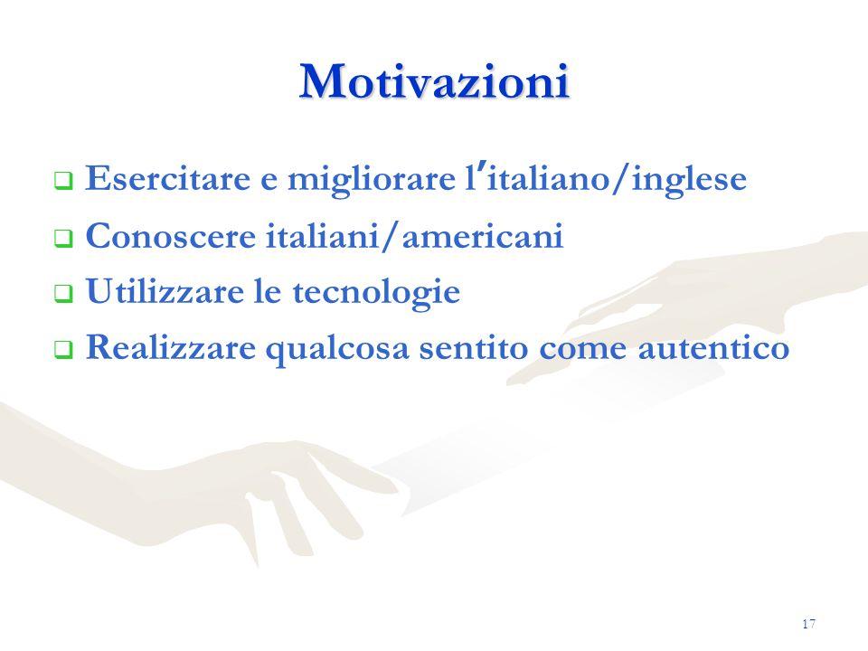 17 Motivazioni Esercitare e migliorare l italiano/inglese Conoscere italiani/americani Utilizzare le tecnologie Realizzare qualcosa sentito come auten