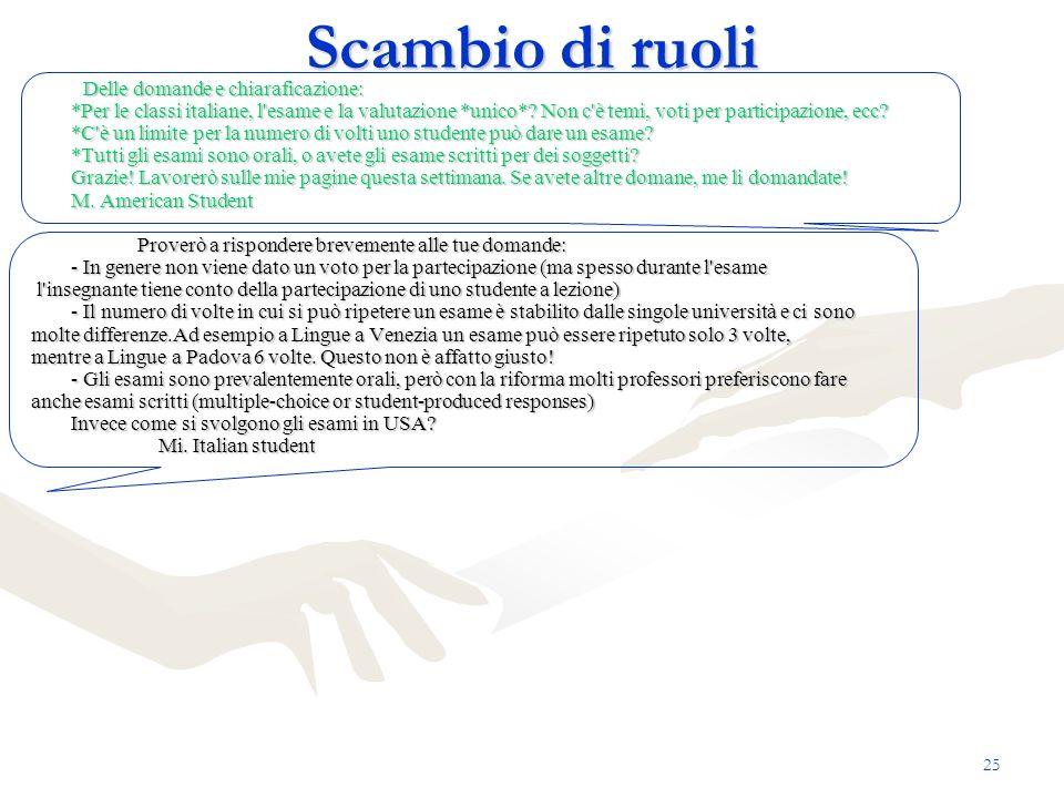 Scambio di ruoli Delle domande e chiaraficazione: *Per le classi italiane, l'esame e la valutazione *unico*? Non c'è temi, voti per participazione, ec