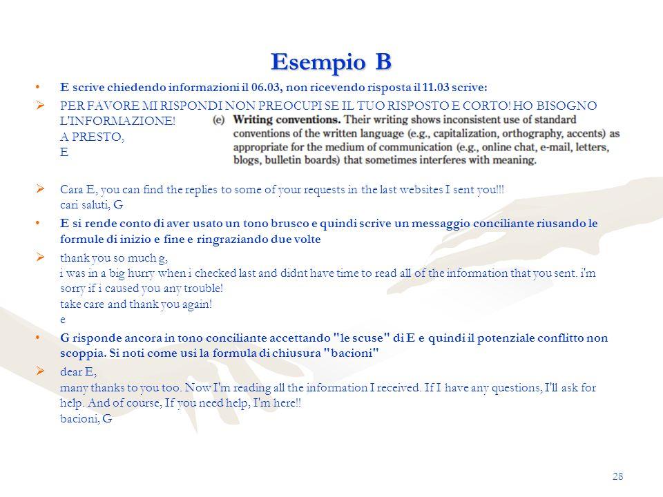 Esempio B E scrive chiedendo informazioni il 06.03, non ricevendo risposta il 11.03 scrive: PER FAVORE MI RISPONDI NON PREOCUPI SE IL TUO RISPOSTO E C