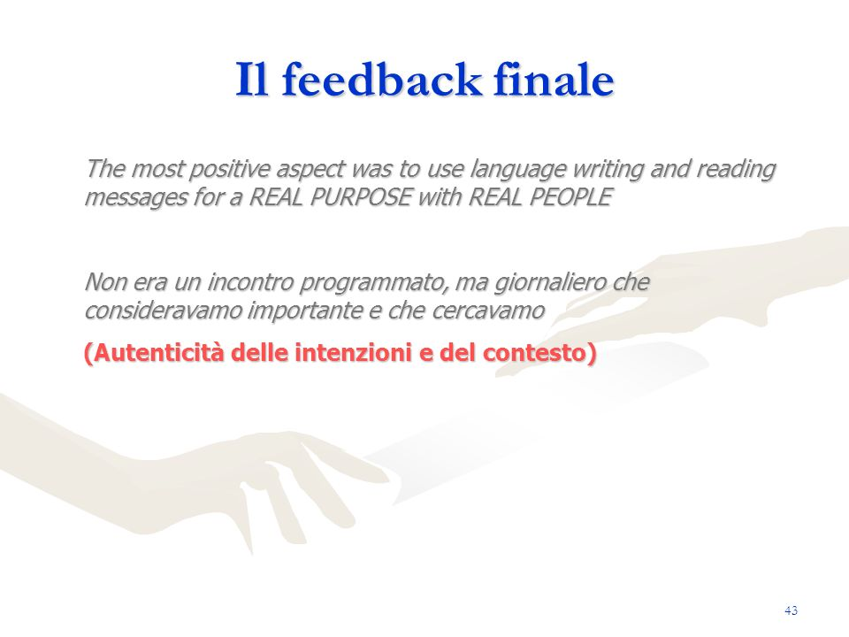 Il feedback finale The most positive aspect was to use language writing and reading messages for a REAL PURPOSE with REAL PEOPLE Non era un incontro p