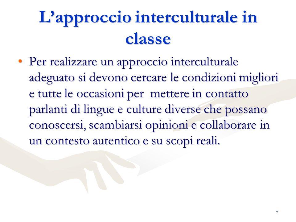 7 Lapproccio interculturale in classe Per realizzare un approccio interculturale adeguato si devono cercare le condizioni migliori e tutte le occasion