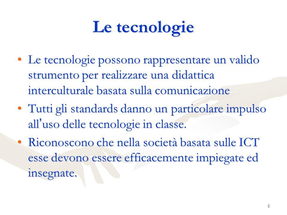 8 Le tecnologie Le tecnologie possono rappresentare un valido strumento per realizzare una didattica interculturale basata sulla comunicazioneLe tecno
