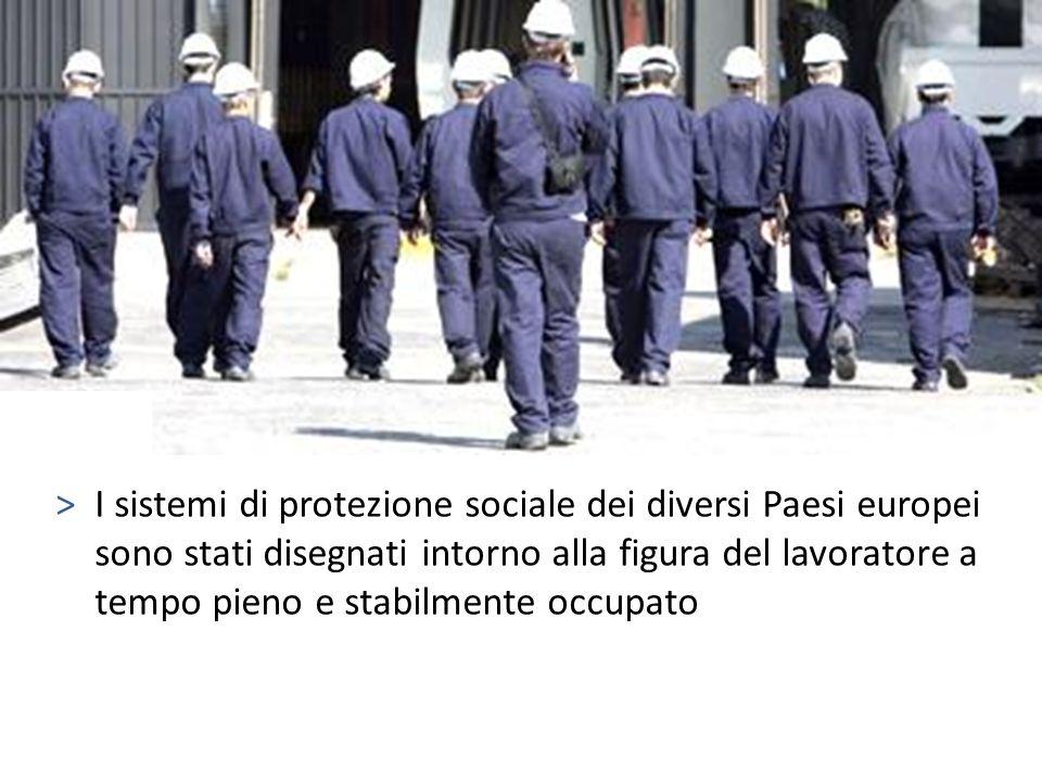 >I sistemi di protezione sociale dei diversi Paesi europei sono stati disegnati intorno alla figura del lavoratore a tempo pieno e stabilmente occupat