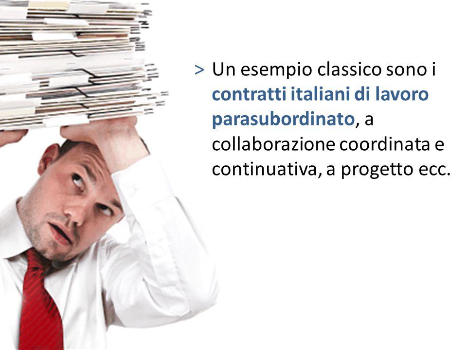 >Un esempio classico sono i contratti italiani di lavoro parasubordinato, a collaborazione coordinata e continuativa, a progetto ecc.