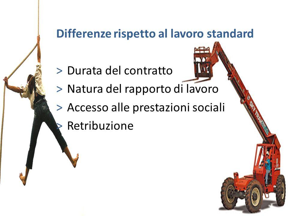 Differenze rispetto al lavoro standard >Durata del contratto >Natura del rapporto di lavoro >Accesso alle prestazioni sociali >Retribuzione