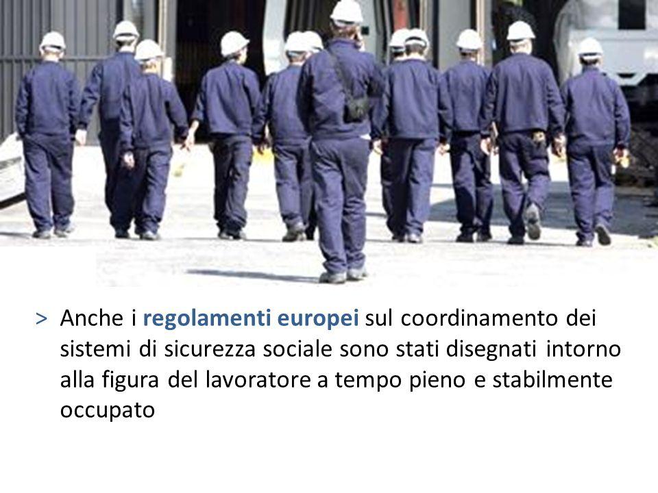 >Anche i regolamenti europei sul coordinamento dei sistemi di sicurezza sociale sono stati disegnati intorno alla figura del lavoratore a tempo pieno