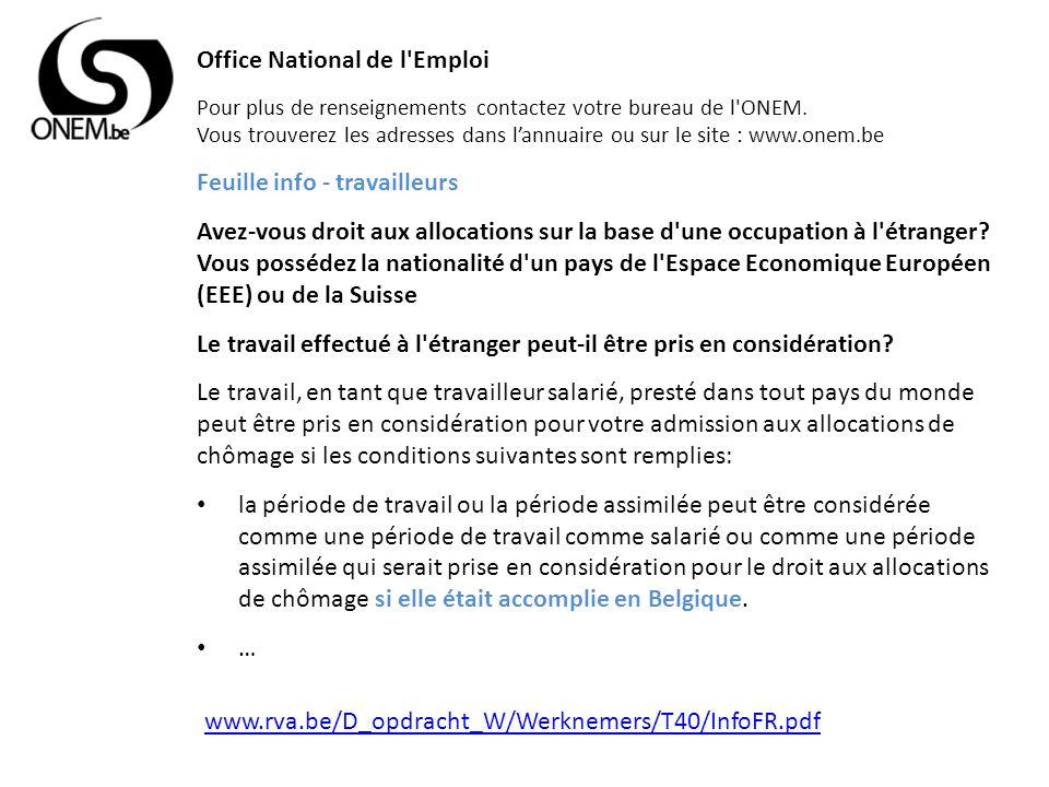 www.rva.be/D_opdracht_W/Werknemers/T40/InfoFR.pdf Office National de l'Emploi Pour plus de renseignements contactez votre bureau de l'ONEM. Vous trouv