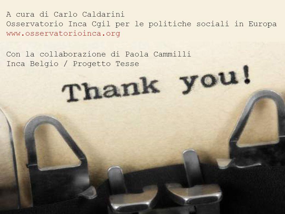 A cura di Carlo Caldarini Osservatorio Inca Cgil per le politiche sociali in Europa www.osservatorioinca.org Con la collaborazione di Paola Cammilli I