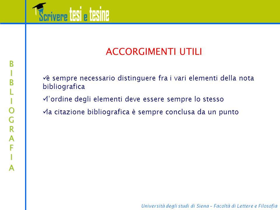 Università degli studi di Siena – Facoltà di Lettere e Filosofia BIBLIOGRAFIABIBLIOGRAFIABIBLIOGRAFIABIBLIOGRAFIA ACCORGIMENTI UTILI è sempre necessar