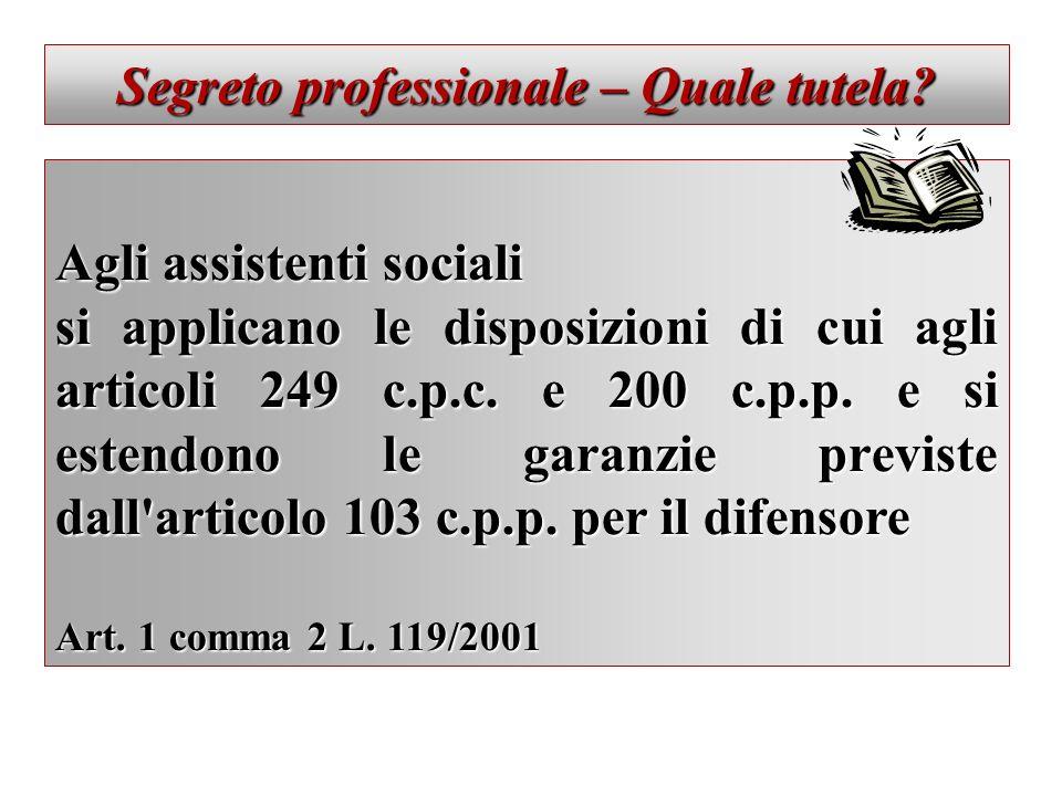 Segreto professionale – Quale tutela? Agli assistenti sociali si applicano le disposizioni di cui agli articoli 249 c.p.c. e 200 c.p.p. e si estendono