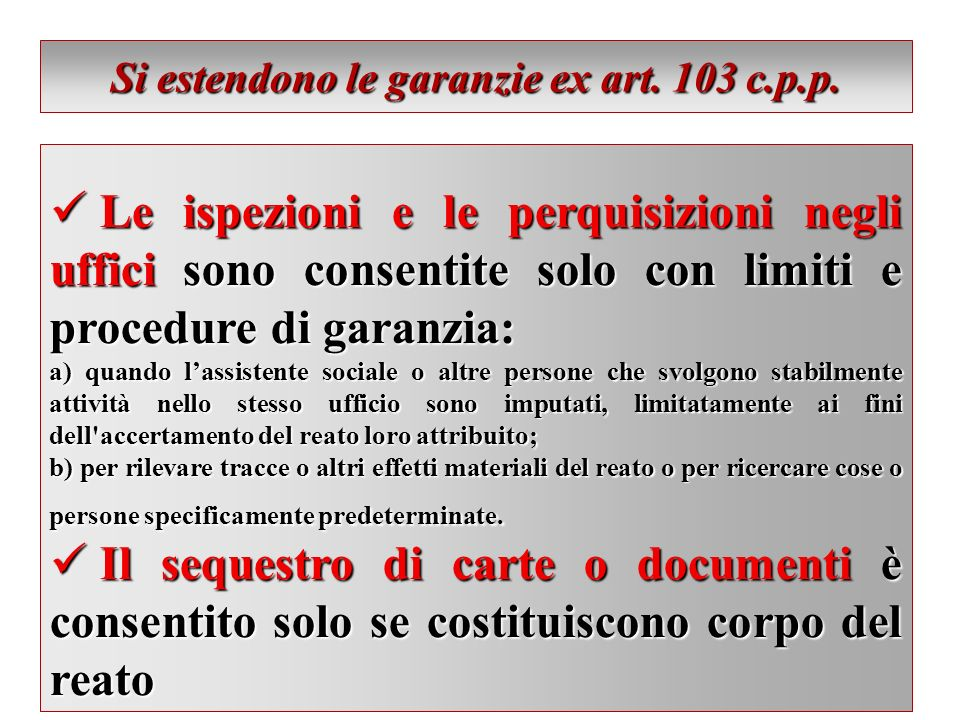 Si estendono le garanzie ex art. 103 c.p.p. Le ispezioni e le perquisizioni negli uffici sono consentite solo con limiti e procedure di garanzia: Le i