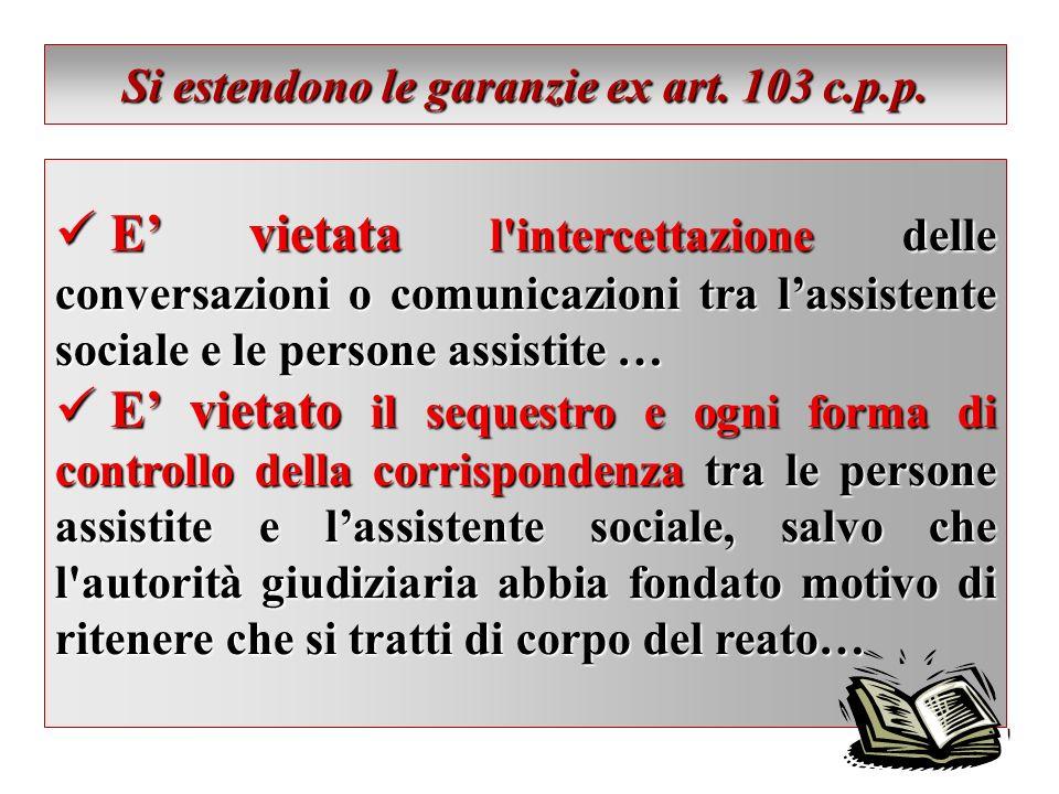 Si estendono le garanzie ex art. 103 c.p.p. E vietata l'intercettazione delle conversazioni o comunicazioni tra lassistente sociale e le persone assis