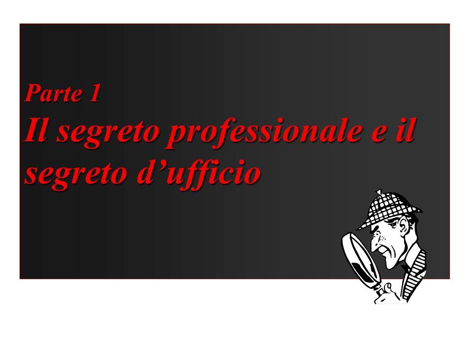 Parte 1 Il segreto professionale e il segreto dufficio