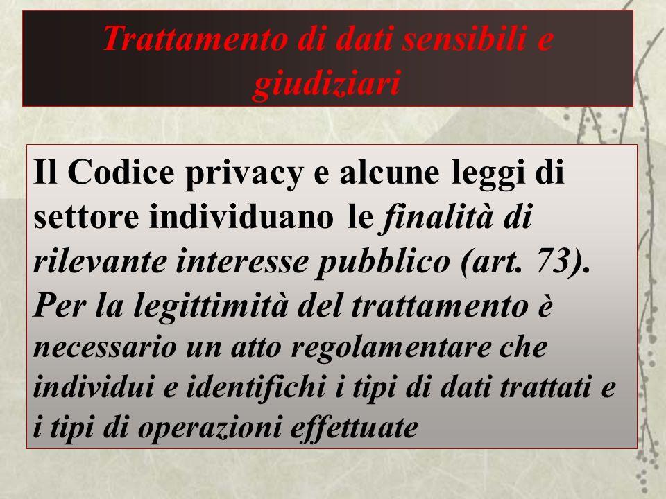 Trattamento di dati sensibili e giudiziari Il Codice privacy e alcune leggi di settore individuano le finalità di rilevante interesse pubblico (art. 7