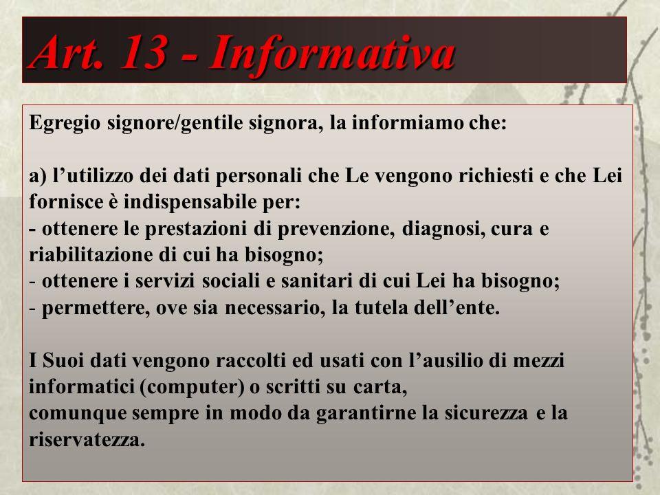Art. 13 - Informativa Egregio signore/gentile signora, la informiamo che: a) lutilizzo dei dati personali che Le vengono richiesti e che Lei fornisce