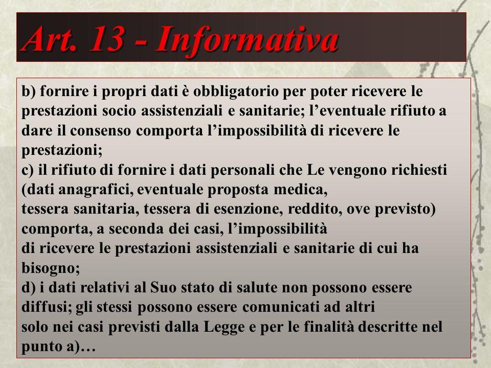 Art. 13 - Informativa b) fornire i propri dati è obbligatorio per poter ricevere le prestazioni socio assistenziali e sanitarie; leventuale rifiuto a