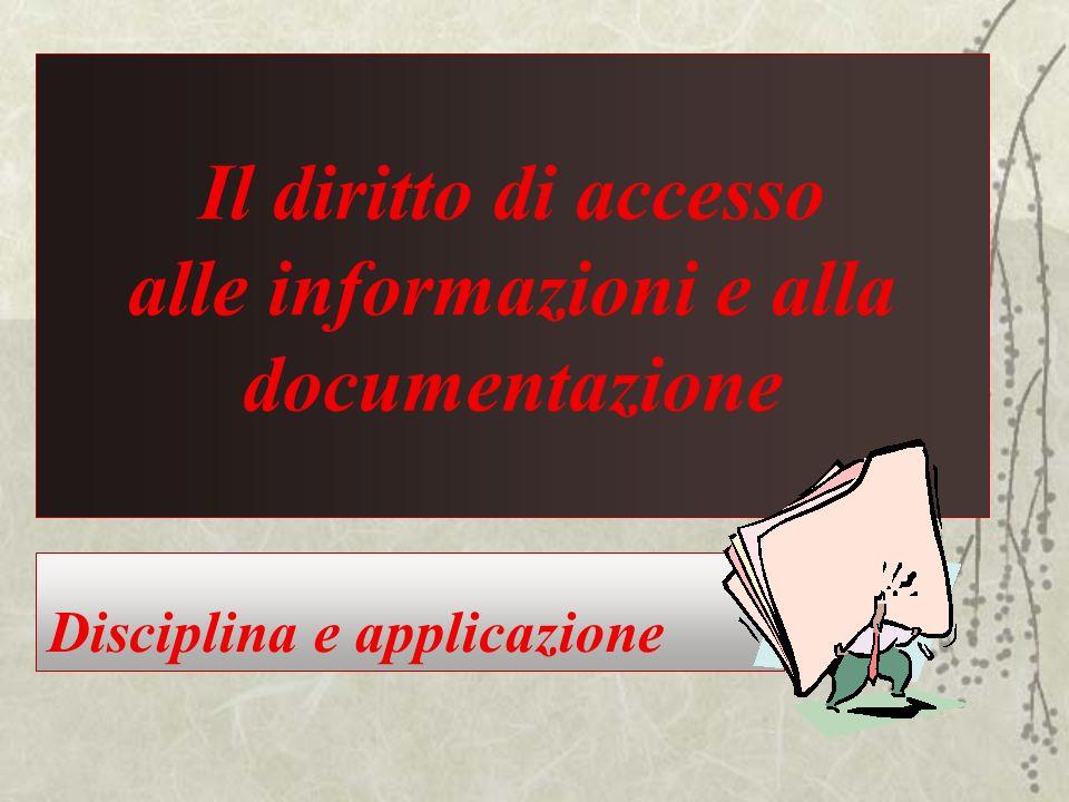 Il diritto di accesso alle informazioni e alla documentazione Disciplina e applicazione