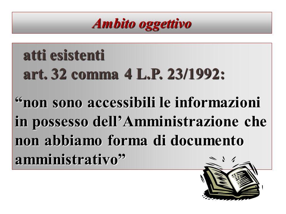 Ambito oggettivo atti esistenti atti esistenti art. 32 comma 4 L.P. 23/1992: art. 32 comma 4 L.P. 23/1992: non sono accessibili le informazioni in pos