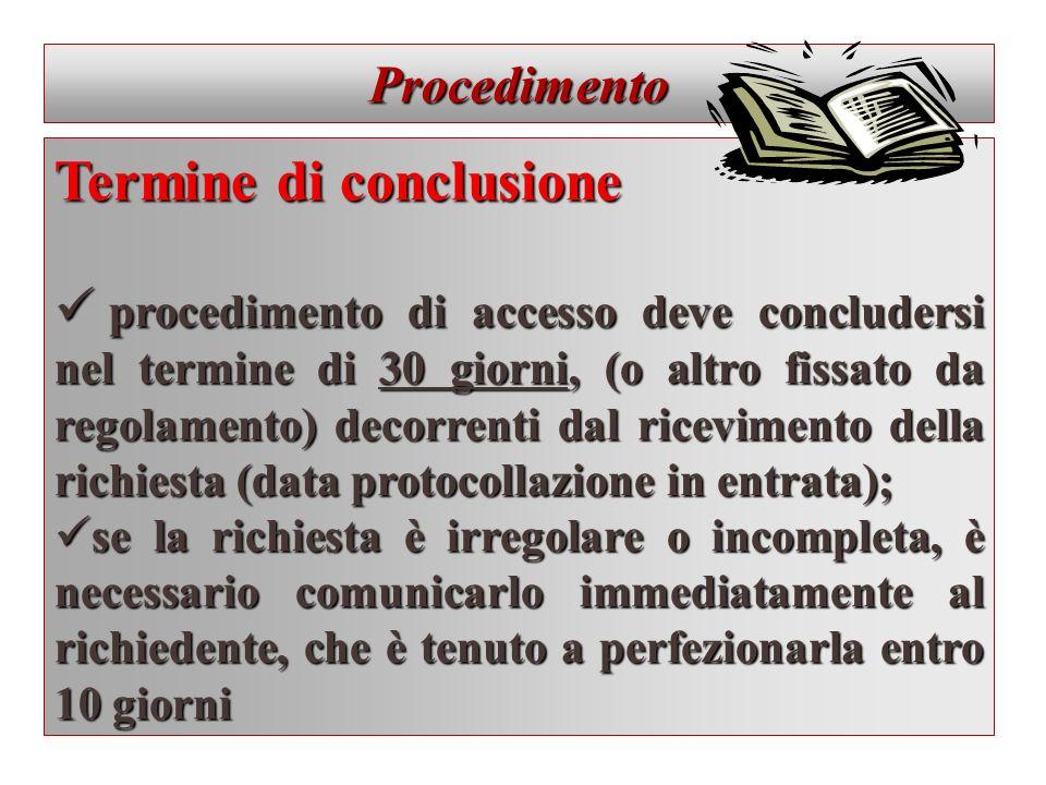 Procedimento Termine di conclusione procedimento di accesso deve concludersi nel termine di 30 giorni, (o altro fissato da regolamento) decorrenti dal