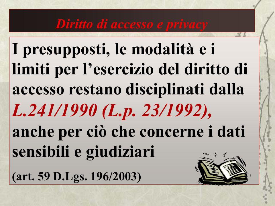 I presupposti, le modalità e i limiti per lesercizio del diritto di accesso restano disciplinati dalla L.241/1990 (L.p. 23/1992), anche per ciò che co