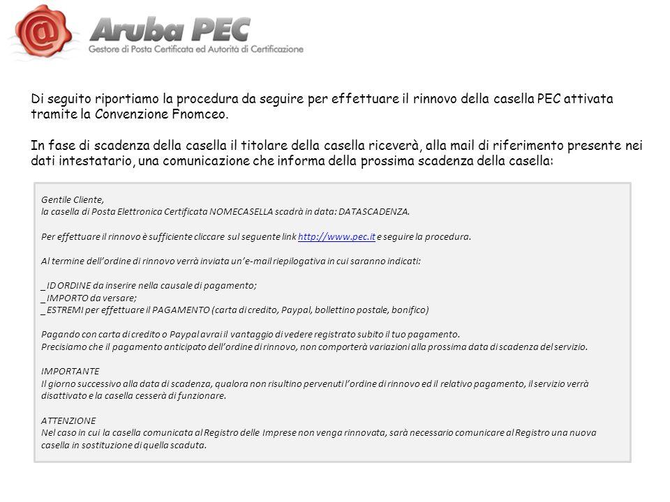 Di seguito riportiamo la procedura da seguire per effettuare il rinnovo della casella PEC attivata tramite la Convenzione Fnomceo. In fase di scadenza