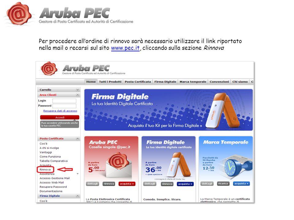 Per procedere allordine di rinnovo sarà necessario utilizzare il link riportato nella mail o recarsi sul sito www.pec.it, cliccando sulla sezione Rinn