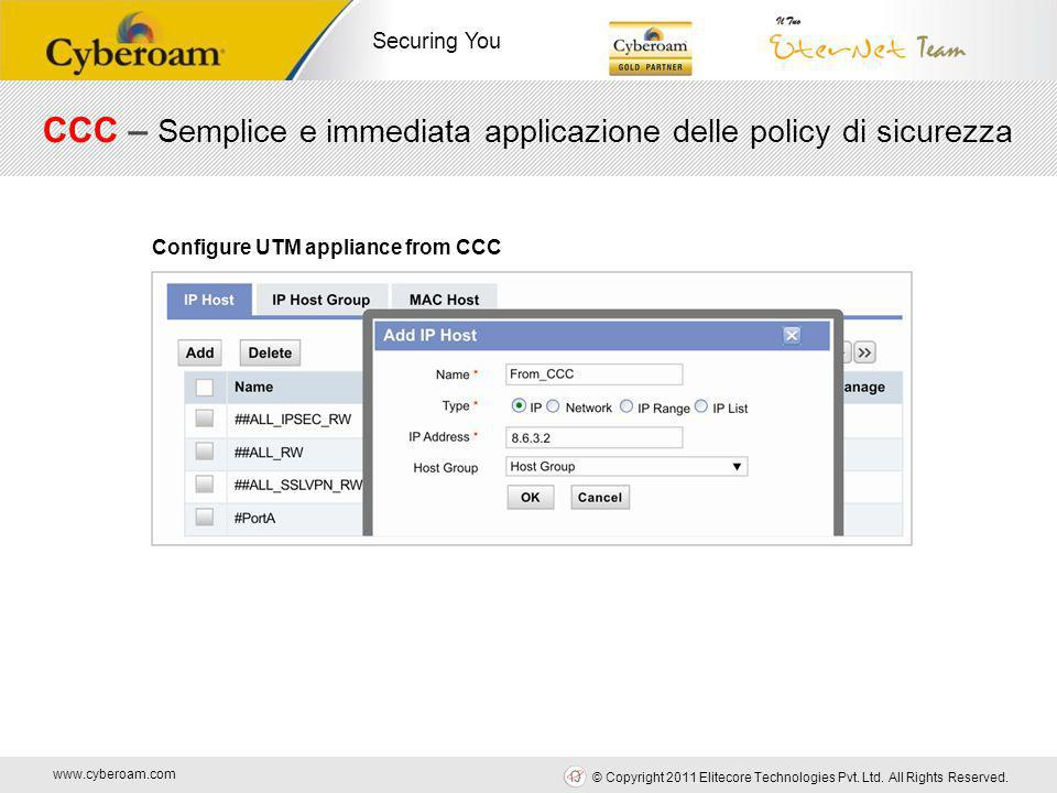 www.cyberoam.com © Copyright 2011 Elitecore Technologies Pvt. Ltd. All Rights Reserved. Securing You Configure UTM appliance from CCC CCC – Semplice e