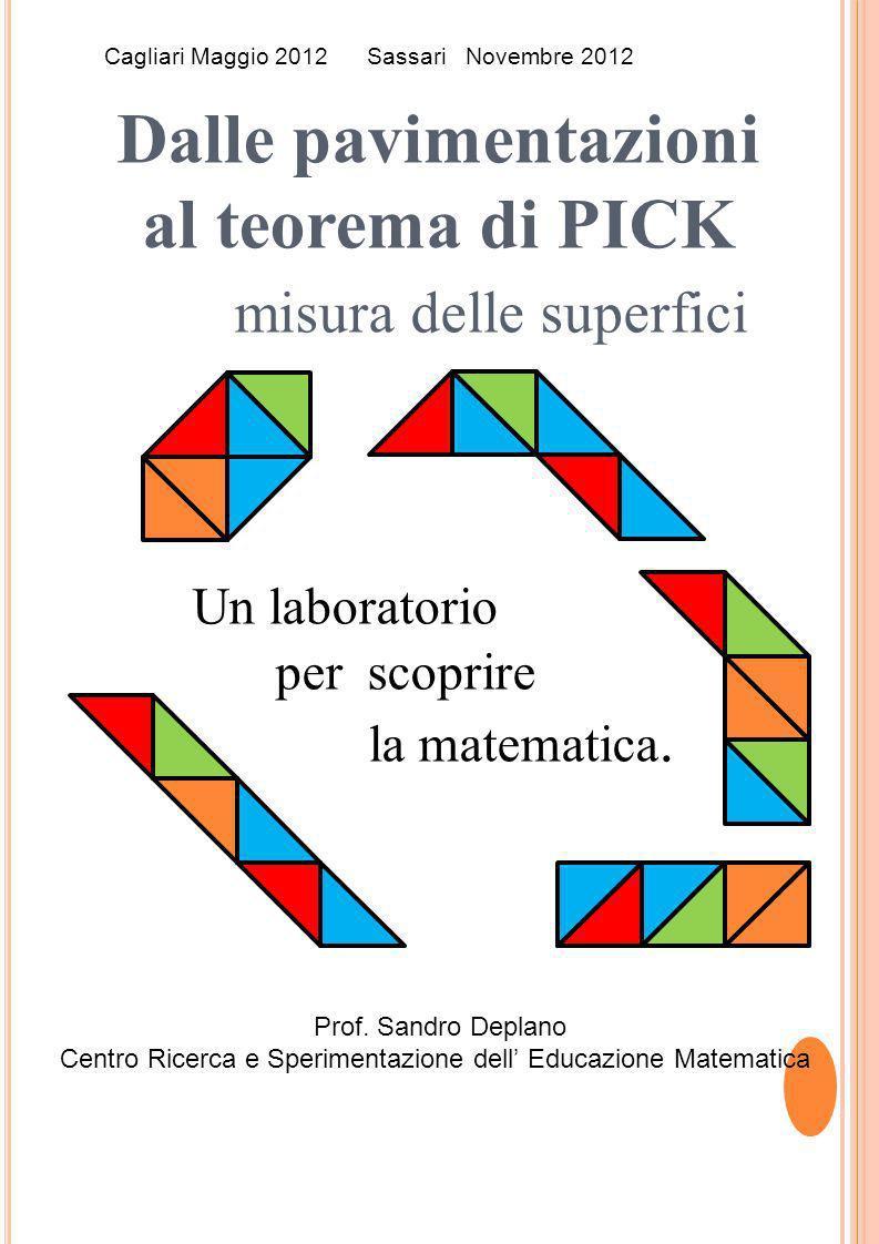 Dalle pavimentazioni al teorema di PICK misura delle superfici Un laboratorio per scoprire la matematica. Sassari Novembre 2012 Prof. Sandro Deplano C