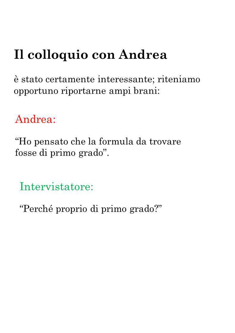Il colloquio con Andrea è stato certamente interessante; riteniamo opportuno riportarne ampi brani: Andrea: Ho pensato che la formula da trovare fosse