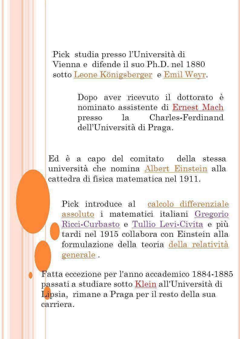 Pick studia presso lUniversità di Vienna e difende il suo Ph.D. nel 1880 sotto Leone Königsberger e Emil Weyr.Leone KönigsbergerEmil Weyr Dopo aver ri
