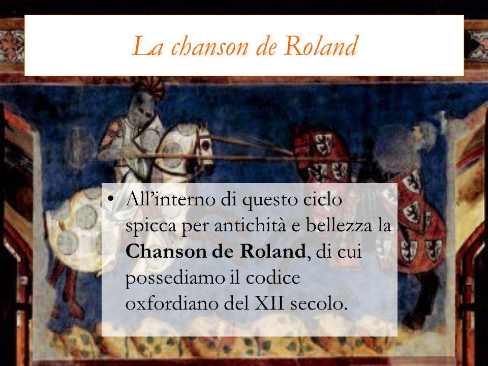 La chanson de Roland Allinterno di questo ciclo spicca per antichità e bellezza la Chanson de Roland, di cui possediamo il codice oxfordiano del XII s