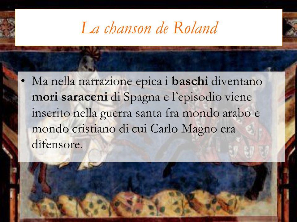 La chanson de Roland Ma nella narrazione epica i baschi diventano mori saraceni di Spagna e lepisodio viene inserito nella guerra santa fra mondo arab