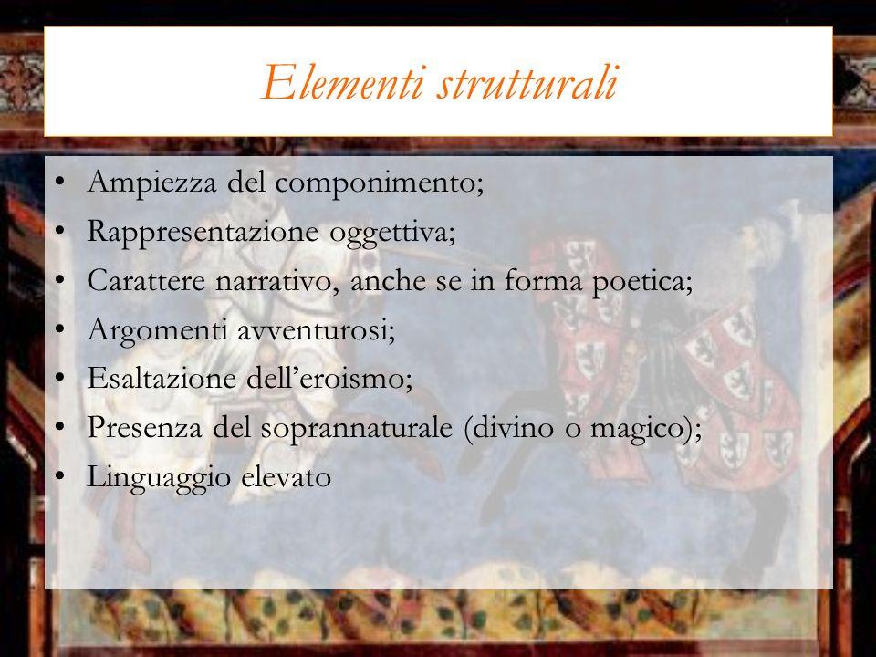 Elementi strutturali Ampiezza del componimento; Rappresentazione oggettiva; Carattere narrativo, anche se in forma poetica; Argomenti avventurosi; Esa