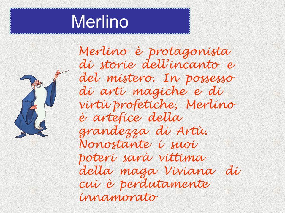 Merlino è protagonista di storie dellincanto e del mistero. In possesso di arti magiche e di virtù profetiche, Merlino è artefice della grandezza di A