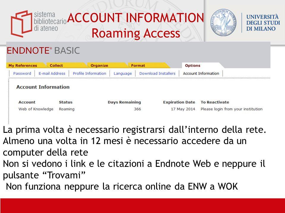 ACCOUNT INFORMATION Roaming Access La prima volta è necessario registrarsi dallinterno della rete. Almeno una volta in 12 mesi è necessario accedere d
